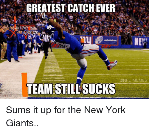 New York Giants and Sum: GREATEST CATCHEVER  NER  NFL MEMES  TEAMSTILLSUCKS Sums it up for the New York Giants..