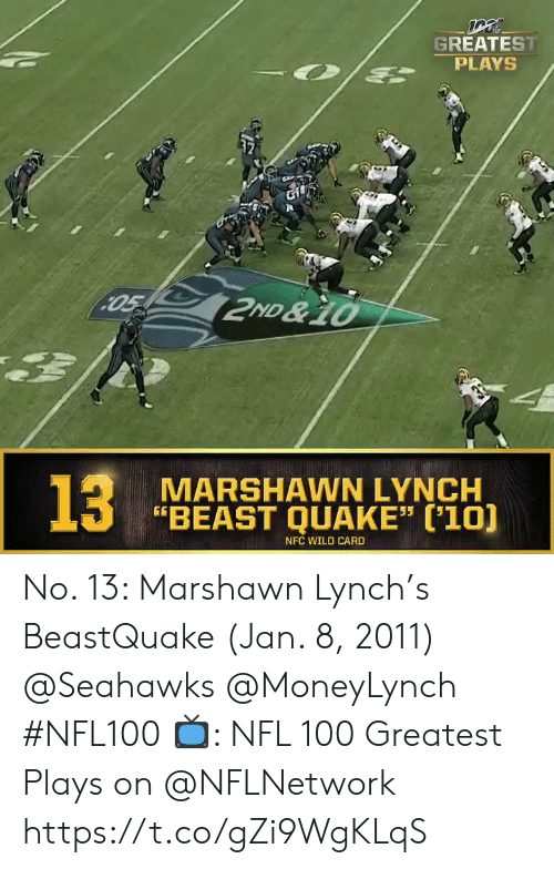"Marshawn Lynch: GREATEST  PLAYS  05 2ND &10  33  13  MARSHAWN LYNCH  ""BEAST QUAKE"" ('10)  NFC WILD CARD  S No. 13: Marshawn Lynch's BeastQuake (Jan. 8, 2011) @Seahawks @MoneyLynch #NFL100  📺: NFL 100 Greatest Plays on @NFLNetwork https://t.co/gZi9WgKLqS"