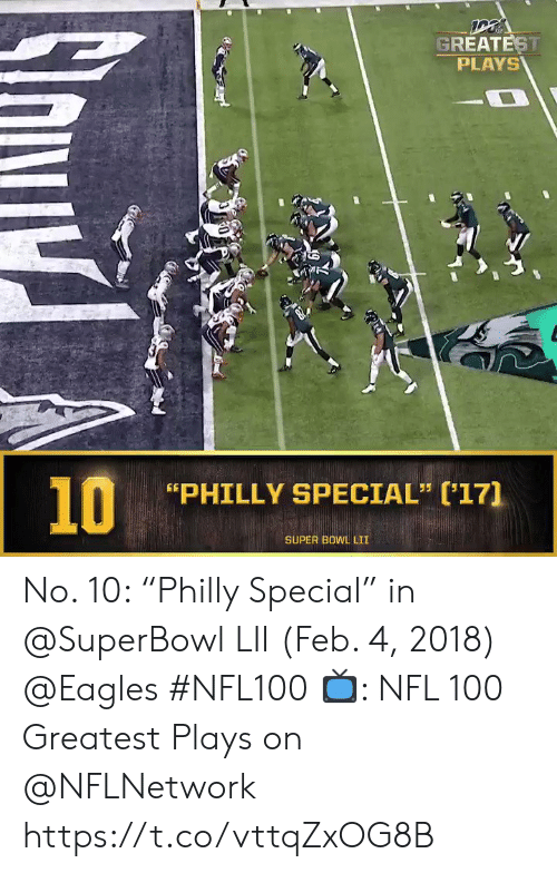 """philly: GREATEST  PLAYS  10  PHILLY SPECIAL"""" (17]  SUPER BOWL LII No. 10: """"Philly Special"""" in @SuperBowl LII (Feb. 4, 2018) @Eagles #NFL100  📺: NFL 100 Greatest Plays on @NFLNetwork https://t.co/vttqZxOG8B"""