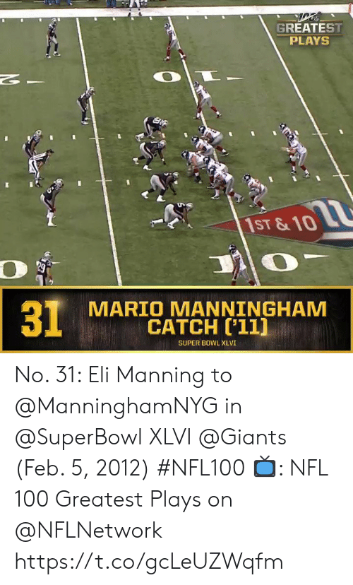 Eli Manning: GREATEST  PLAYS  2  1ST &10  MARIO MANNINGHAM  CATCH ['11]  31  SUPER BOWL XLVI No. 31: Eli Manning to @ManninghamNYG in @SuperBowl XLVI @Giants (Feb. 5, 2012) #NFL100  📺: NFL 100 Greatest Plays on @NFLNetwork https://t.co/gcLeUZWqfm
