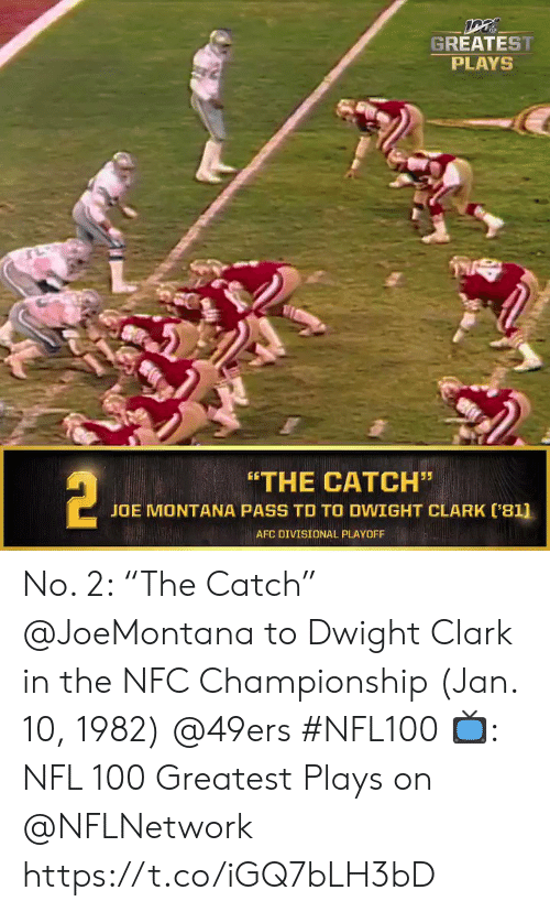 "Montana: GREATEST  PLAYS  2  ""THE CATCH""  JOE MONTANA PASS TO TO DWIGHT CLARK ('81]  AFC DIVISIONAL PLAYOFF No. 2: ""The Catch"" @JoeMontana to Dwight Clark in the NFC Championship (Jan. 10, 1982) @49ers #NFL100  📺: NFL 100 Greatest Plays on @NFLNetwork https://t.co/iGQ7bLH3bD"