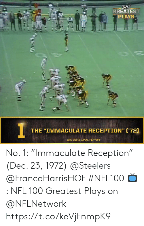 "Memes, Nfl, and Steelers: GREATEST  PLAYS  30  THE ""IMMACULATE RECEPTION"" (72]  AFC DIVISIONAL PLAYOFF No. 1: ""Immaculate Reception"" (Dec. 23, 1972) @Steelers @FrancoHarrisHOF #NFL100  📺: NFL 100 Greatest Plays on @NFLNetwork https://t.co/keVjFnmpK9"