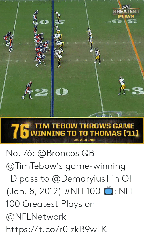 Tim Tebow: GREATEST  PLAYS  3p  76  TIM TEBOW THROWS GAME  WINNING TD TO THOMAS ('11]  AFC WILD CARD No. 76: @Broncos QB @TimTebow's game-winning TD pass to @DemaryiusT in OT (Jan. 8, 2012) #NFL100  📺: NFL 100 Greatest Plays on @NFLNetwork https://t.co/r0IzkB9wLK