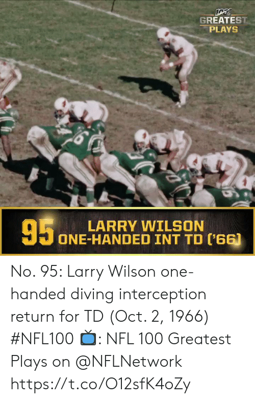 Diving: GREATEST  PLAYS  95  LARRY WILSON  ONE-HANDED INT TD ('66) No. 95: Larry Wilson one-handed diving interception return for TD (Oct. 2, 1966) #NFL100  ?: NFL 100 Greatest Plays on @NFLNetwork https://t.co/O12sfK4oZy