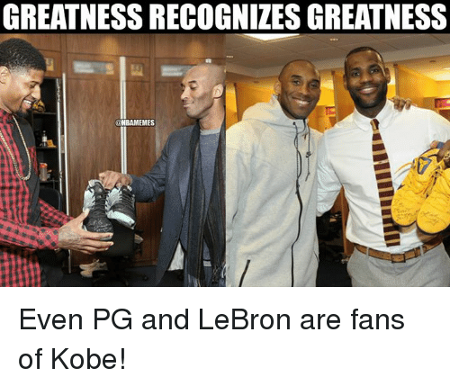 NBA: GREATNESS RECOGNIZES GREATNESS  @NBAMEMES Even PG and LeBron are fans of Kobe!