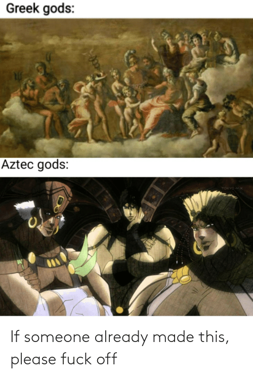 Aztec: Greek gods:  Aztec gods:  TOKYO MX If someone already made this, please fuck off