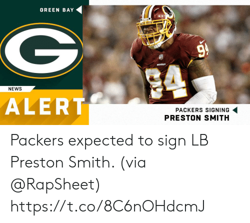 green bay: GREEN BAY  NEWS  ALERT  PACKERS SIGNING  PRESTON SMITH Packers expected to sign LB Preston Smith. (via @RapSheet) https://t.co/8C6nOHdcmJ