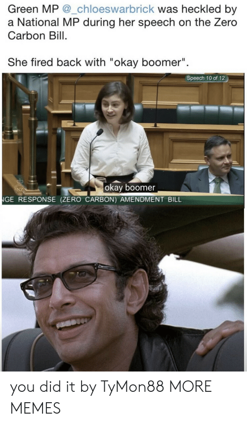"carbon: Green MP @_chloeswarbrick was heckled by  a National MP during her speech on the Zero  Carbon Bill  She fired back with ""okay boomer""  II  Speech 10 of 12  okay boomer  NGE RESPONSE (ZERO CARBON) AMENDMENT BILL you did it by TyMon88 MORE MEMES"