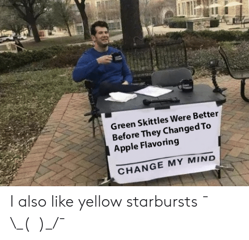 Apple, Dank Memes, and Change: Green Skittles Were Better  Before They Changed To  Apple Flavoring  CHANGE MY MIND I also like yellow starbursts ¯\_(ツ)_/¯