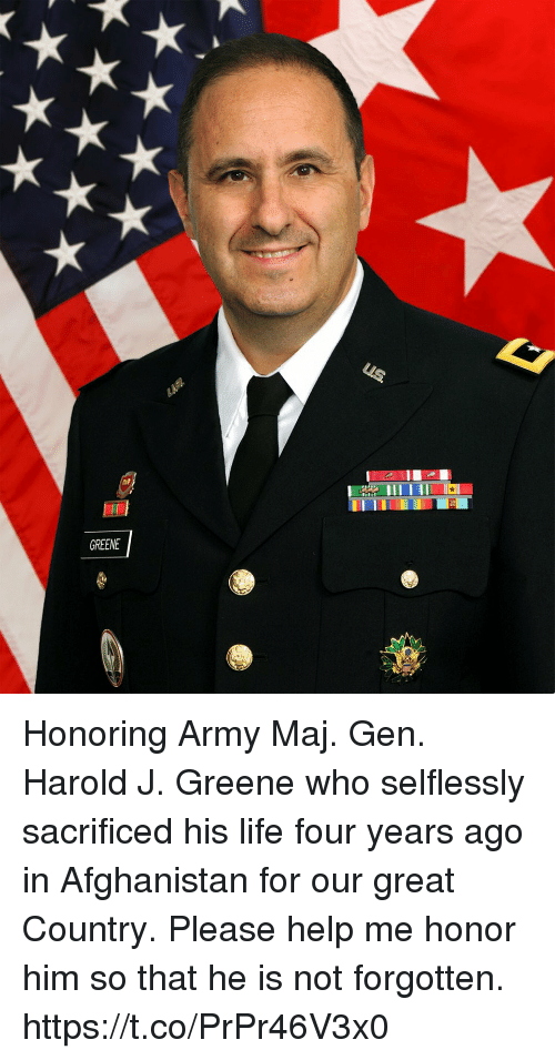 Life, Memes, and Army: GREENE Honoring Army Maj. Gen. Harold J. Greene who selflessly sacrificed his life four years ago in Afghanistan for our great Country. Please help me honor him so that he is not forgotten. https://t.co/PrPr46V3x0