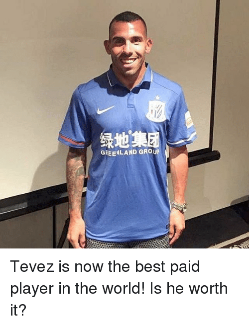 Memes, 🤖, and Greenland: GREENLAND GROUp Tevez is now the best paid player in the world! Is he worth it?
