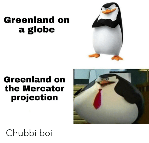 greenland: Greenland on  a globe  Greenland on  the Mercator  projection Chubbi boi