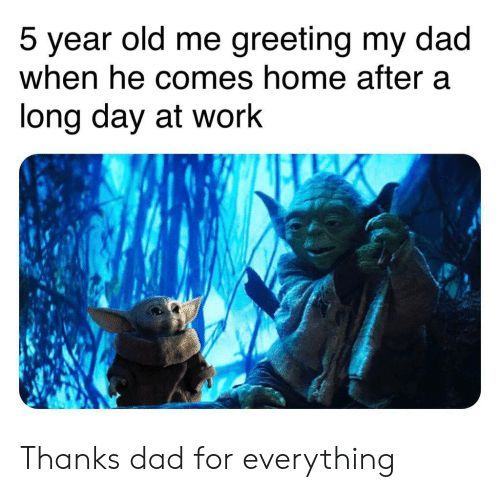 Long Day: greeting my dad  5 year old me  when he comes home after a  long day at work Thanks dad for everything