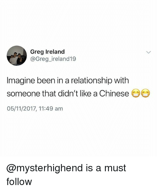 Memes, Chinese, and Ireland: Greg Ireland  @Greg_ireland19  Imagine been in a relationship with  someone that didn't like a Chinese  05/11/2017, 11:49 am @mysterhighend is a must follow