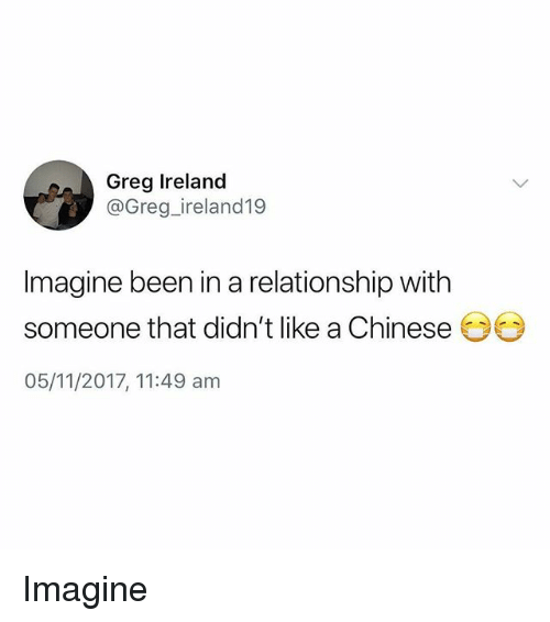 Memes, Chinese, and Ireland: Greg Ireland  @Greg_ireland19  Imagine been in a relationship with  someone that didn't like a Chinese  05/11/2017, 11:49 am Imagine