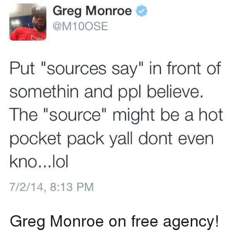 """Greg Monroe: Greg Monroe  M10OSE  Put """"sources say"""" in front of  somethin and ppl believe.  The """"source"""" might be a hot  pocket pack yall dont even  kno...lol  7/2/14, 8:13 PM Greg Monroe on free agency!"""