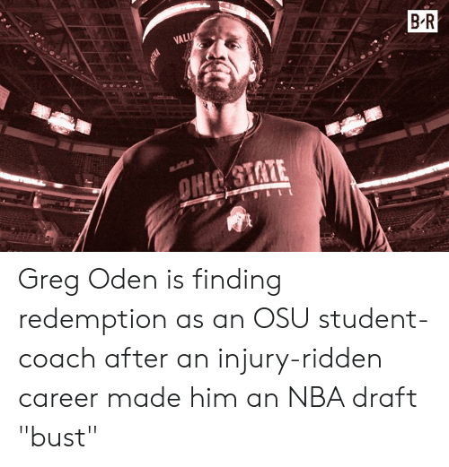 "ridden: Greg Oden is finding redemption as an OSU student-coach after an injury-ridden career made him an NBA draft ""bust"""