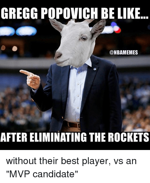 """player: GREGG POPOVICH BE LIKE  @NBAMEMES  AFTERELIMINATING THE ROCKETS without their best player, vs an """"MVP candidate"""""""