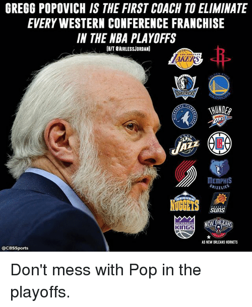 Memes, Nba, and Pop: GREGG POPOVICH IS THE FIRST COACH TO ELIMINATE  EVERY WESTERN CONFERENCE FRANCHISE  IN THE NBA PLAYOFFS  CHIT BAIRLESSJORDAN)  MAKERS  ARR  MEMPHIS  Suns  NEW ORLEA  KINGS  AS NEW ORLEANS HORNETS  @CBssports Don't mess with Pop in the playoffs.