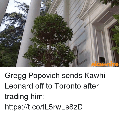 Sports, Kawhi Leonard, and Toronto: Gregg Popovich sends Kawhi Leonard off to Toronto after trading him: https://t.co/tL5rwLs8zD