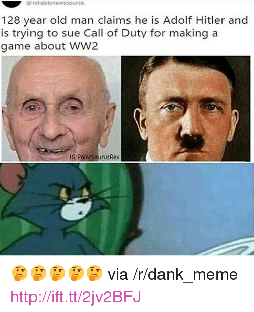 "Dank, Meme, and Old Man: Greiablenewssource  128 year old man claims he is Adolf Hitler and  is trying to sue Call of Duty for making a  game about WW2  G:PolarSaurusRex <p>🤔🤔🤔🤔🤔 via /r/dank_meme <a href=""http://ift.tt/2jv2BFJ"">http://ift.tt/2jv2BFJ</a></p>"