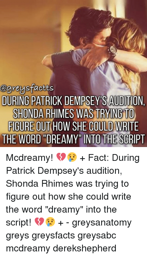"""Memes, Word, and 🤖: @greysfactts  DURING PATBICK DEMPSEY'S AUDITION  SHONDA RHIMES WAS TRYING TO  FIGURE OUT HOW SHE COULD WRITE  THE WORD DREAMY INTO THE SCRIPT Mcdreamy! 💔😢 + Fact: During Patrick Dempsey's audition, Shonda Rhimes was trying to figure out how she could write the word """"dreamy"""" into the script! 💔😢 + - greysanatomy greys greysfacts greysabc mcdreamy derekshepherd"""