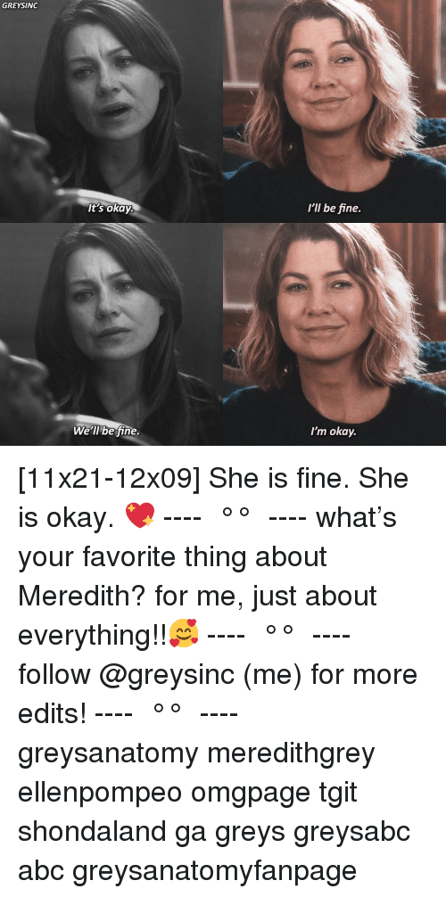 greys: GREYSINC  I'll be fine.  It's okay.  We'll be fine  I'm okay. [11x21-12x09] She is fine. She is okay. 💖 ---- ≪ °✾° ≫ ---- what's your favorite thing about Meredith? for me, just about everything!!🥰 ---- ≪ °✾° ≫ ---- follow @greysinc (me) for more edits! ---- ≪ °✾° ≫ ---- greysanatomy meredithgrey ellenpompeo omgpage tgit shondaland ga greys greysabc abc greysanatomyfanpage