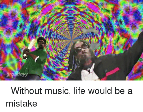 Dank, Life, and Music: grghdayy ૐ Without music, life would be a mistake ૐ