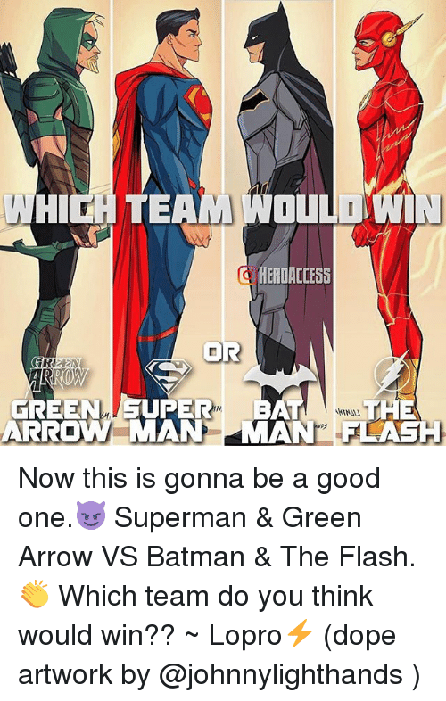 Good: GRI  GREEN  ARRO  HEROACCE55  PER BAT THE  MAN MANE FLASH Now this is gonna be a good one.😈 Superman & Green Arrow VS Batman & The Flash.👏 Which team do you think would win?? ~ Lopro⚡️ (dope artwork by @johnnylighthands )