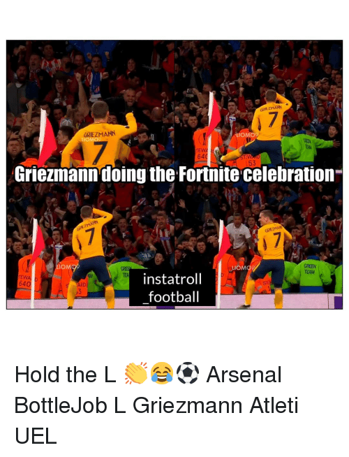 tew: GRIEZMAN  GRIEZMANN  LIOMO  64  Griezmann doing the Fortnite celebration  53  TEW  64  GREEN  TEAM  AM  TE  instatroll  football  ARD Hold the L 👏😂⚽️ Arsenal BottleJob L Griezmann Atleti UEL