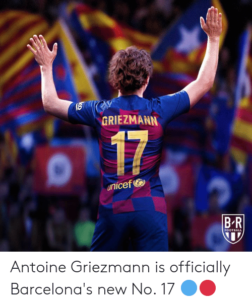 unicef: GRIEZMANN  17  unicef  B-R  FOOTBALL Antoine Griezmann is officially Barcelona's new No. 17 🔵🔴