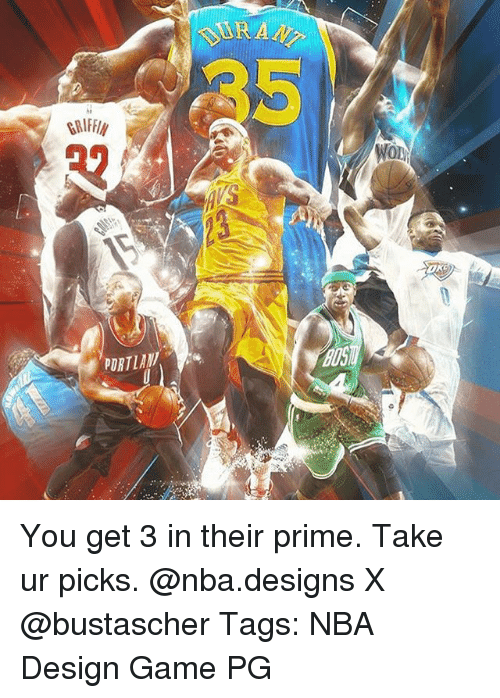 Memes, 🤖, and Priming: GRIF  PURTIAV  WON You get 3 in their prime. Take ur picks. @nba.designs X @bustascher Tags: NBA Design Game PG