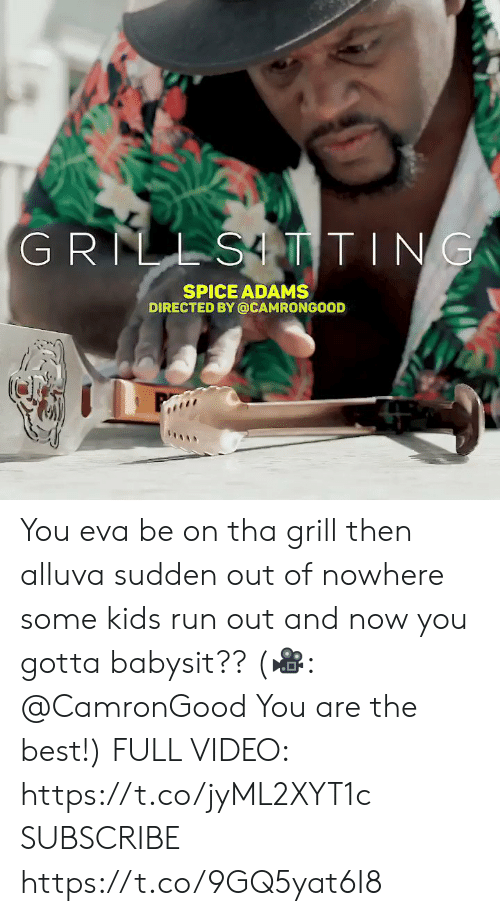 babysit: GRILLSTTING  SPICE ADAMS  DIRECTED BY @CAMRONGOOD You eva be on tha grill then alluva sudden out of nowhere some kids run out and now you gotta babysit??  (🎥: @CamronGood You are the best!)  FULL VIDEO: https://t.co/jyML2XYT1c  SUBSCRIBE https://t.co/9GQ5yat6I8
