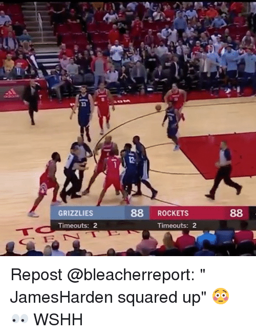 "Memphis Grizzlies, Memes, and Wshh: GRIZZLIES  88 ROCKETS  Timeouts: 2  Timeouts: 2 Repost @bleacherreport: "" JamesHarden squared up"" 😳👀 WSHH"