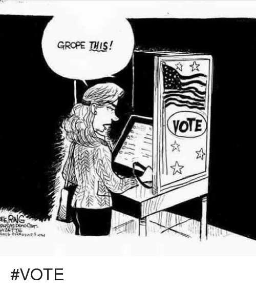 groped: GROPE THIS!  OTE #VOTE