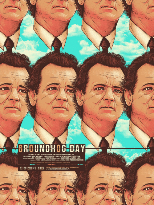 """andie: GROUNDHOG DAY  COLUMBIA PICTURES PRESENTS A TREVOR ALBERT PRODUCTION A HAROLD RAMIS FILM  BILL MURRAY ANDIE MACDOWELL """"GROUNDHOG DAY"""" CHRIS ELLIOT MUSIC BY GEORGE FENTON  EXECUTIVE PROBUCER C.O. ERICKSON STORY BY DANNY RUBIN SCREENPLAY BY DANNY RUBIN AND HAROLD RAMIS  PRODUCED BY TREVOR ALBERT AND HAROLD RAMIS DURECTED BY HAROLD RAMIS a GCESS  PASTER CREATED BY MATT RYAN TOBIN  POSTER PRINTED BY HALF &HALF SCREENPRINTING  C01 2912019 AT7:00 PM  CINEMA 412 PRESENTS A SCREENING oF THE FILM GROUNDHOG DAY  AT THE HOLLYWOO0 THEATER IN DORMONT, PA  DH"""