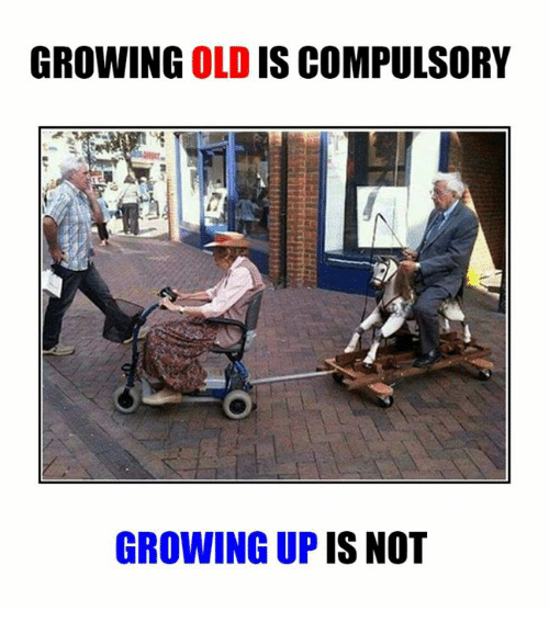 compulsory: GROWING  OLD IS COMPULSORY  GROWING UP IS NOT