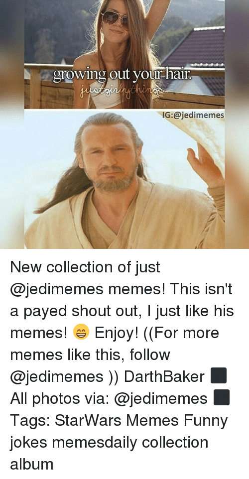 Funny, Funny Jokes, and Memes: growing out your hair  IG:@jedimemes New collection of just @jedimemes memes! This isn't a payed shout out, I just like his memes! 😁 Enjoy! ((For more memes like this, follow @jedimemes )) DarthBaker ⬛ All photos via: @jedimemes ⬛ Tags: StarWars Memes Funny jokes memesdaily collection album