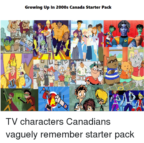 Growing Up, Starter Packs, and Canada: Growing Up In 2000s Canada Starter Pack  VAL