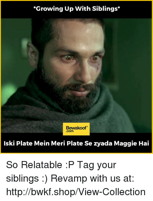 Growing Up With Siblings: *Growing Up With Siblings  Bewakoof  lski Plate Mein Meri Plate Se zyada Maggie Hai So Relatable :P Tag your siblings :)  Revamp with us at: http://bwkf.shop/View-Collection