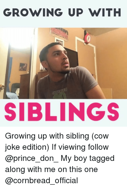 Cow Joke: GROWING UP WITH  SIBLINGS Growing up with sibling (cow joke edition) If viewing follow @prince_don_ My boy tagged along with me on this one @cornbread_official