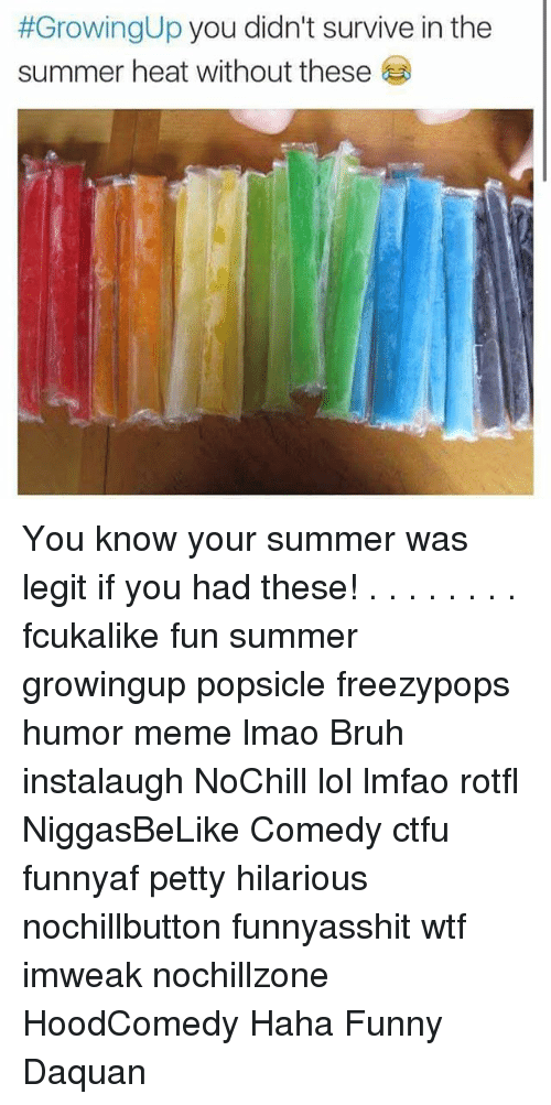 Bruh, Ctfu, and Daquan:  #GrowingUp you didn't survive in the  summer heat without these You know your summer was legit if you had these! . . . . . . . . fcukalike fun summer growingup popsicle freezypops humor meme lmao Bruh instalaugh NoChill lol lmfao rotfl NiggasBeLike Comedy ctfu funnyaf petty hilarious nochillbutton funnyasshit wtf imweak nochillzone HoodComedy Haha Funny Daquan