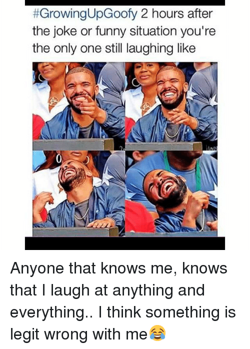 Everything Is Funny Meme : Growingupgoofy hours after the joke or funny situation