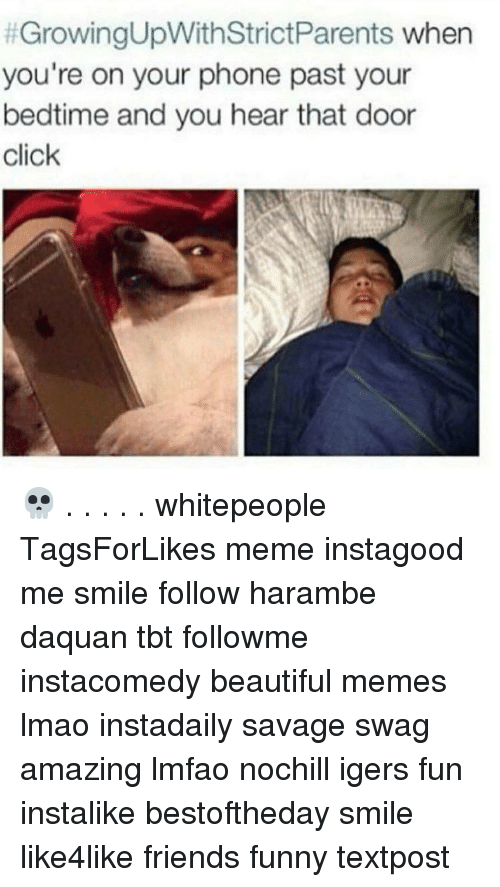Daquan, Funny, and Swag: GrowingUpWithStrictParents  when  you're on your phone past your  bedtime and you hear that door  click 💀 . . . . . whitepeople TagsForLikes meme instagood me smile follow harambe daquan tbt followme instacomedy beautiful memes lmao instadaily savage swag amazing lmfao nochill igers fun instalike bestoftheday smile like4like friends funny textpost
