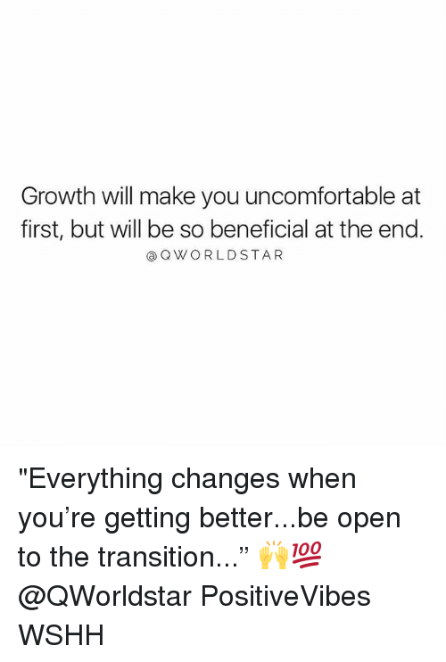 "Memes, Wshh, and Beneficial: Growth will make you uncomfortable at  first, but will be so beneficial at the end  OWORLDSTA R ""Everything changes when you're getting better...be open to the transition..."" 🙌💯 @QWorldstar PositiveVibes WSHH"