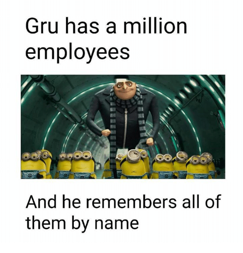 Gru: Gru has a million  employees  And he remembers all of  them by name