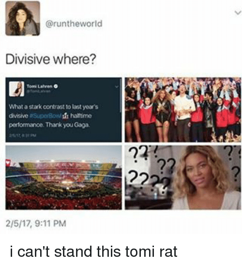 divisive: Grunthe world  Divisive where?  What astark contrast to last year's  divisive asuporBowldh halftime  performance Thank you Gaga i can't stand this tomi rat
