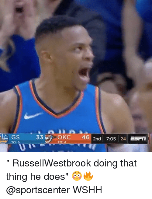 "Memes, SportsCenter, and Wshh: GS  33  OKC  46| 2nd | 7:05 | 24 | ESFT "" RussellWestbrook doing that thing he does"" 😳🔥 @sportscenter WSHH"