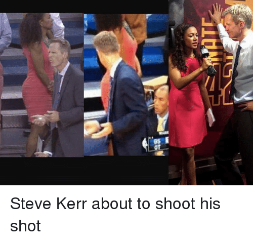 Memes, Steve Kerr, and 🤖: GS Steve Kerr about to shoot his shot