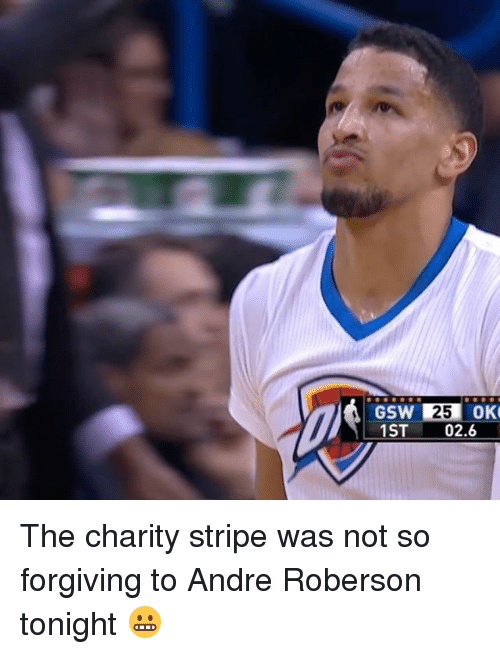 Roberson: GSW 25  OK  1 ST  02.6 The charity stripe was not so forgiving to Andre Roberson tonight 😬